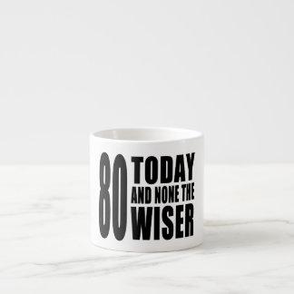 Funny 80th Birthdays : 80 Today and None the Wiser 6 Oz Ceramic Espresso Cup