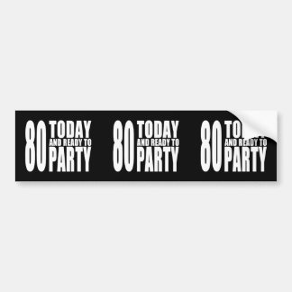 Funny 80th Birthdays : 80 Today and Ready to Party Bumper Sticker