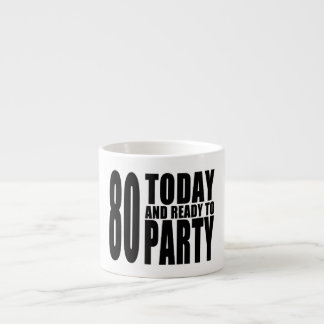 Funny 80th Birthdays : 80 Today and Ready to Party Espresso Cup