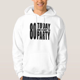 Funny 80th Birthdays : 80 Today and Ready to Party Hoodie