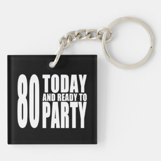 Funny 80th Birthdays : 80 Today and Ready to Party Keychain