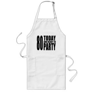 Funny 80th Birthdays : 80 Today and Ready to Party Long Apron