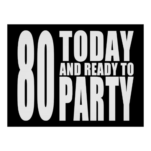 Funny 80th Birthdays : 80 Today and Ready to Party Posters
