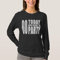 Funny 80th Birthdays : 80 Today and Ready to Party T-Shirt