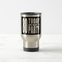 Funny 80th Birthdays : 80 Today and Ready to Party Travel Mug