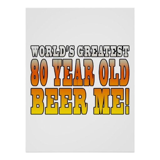 Funny 80th Birthdays : Worlds Greatest 80 Year Old Posters