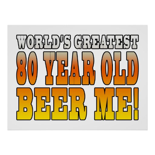 Funny 80th Birthdays : Worlds Greatest 80 Year Old Poster