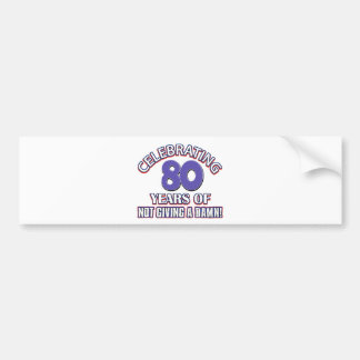 Funny 80th year designs bumper sticker