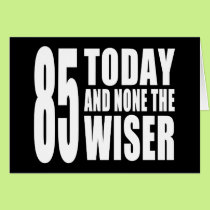 Funny 85th Birthdays : 85 Today and None the Wiser Card