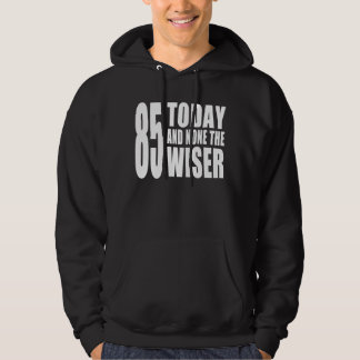 Funny 85th Birthdays : 85 Today and None the Wiser Hoodie