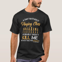 Funny A Day Without Playing Chess Won't Kill Me T-Shirt