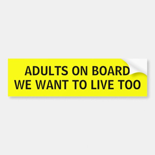 Adult on board we want to live too