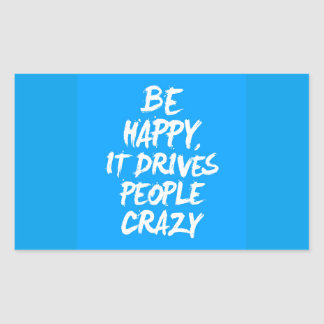 FUNNY ADVICE BE HAPPY IT DRIVES PEOPLE CRAZY LAUGH RECTANGULAR STICKER