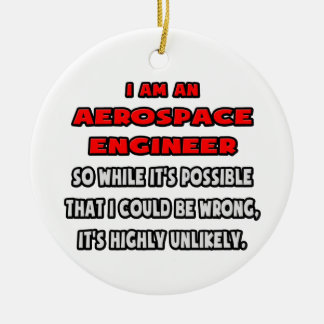 Funny Aerospace Engineer .. Highly Unlikely Ceramic Ornament