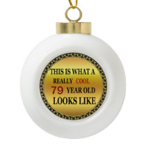 Funny age Really cool 79 year old looks Ceramic Ball Christmas Ornament