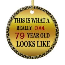 Funny age Really cool 79 year old looks Ceramic Ornament