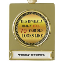 Funny age Really cool 79 year old looks Gold Plated Banner Ornament