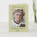"Funny Aging Getting Old Birthday Card<br><div class=""desc"">""Sometimes I laugh so hard""... . This funny card is perfect for seeing the lighter side of aging. Fun for everyone entering middle age and above.   This will be the best card your friend will get.</div>"