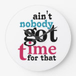 Funny Ain't nobody got TIME for that Clock