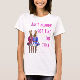 Funny ain't nobody got time for that text T-Shirt