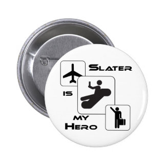 Funny Airline T-shirt Slater is my Hero Pinback Button