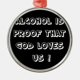 Funny - Alcohol is proof Metal Ornament