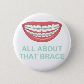 Funny All About the Brace Spoof Pinback Button