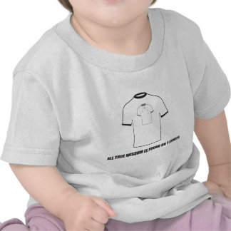 Funny - All true wisdom is found on T-shirts