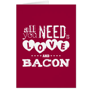 Funny All You Need is Love and Bacon Card