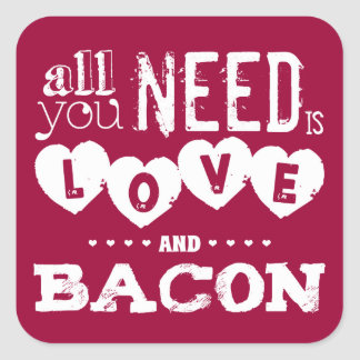Funny All You Need is Love and Bacon Square Sticker