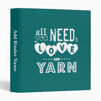 Funny All You Need is Love and Yarn 3 Ring Binder
