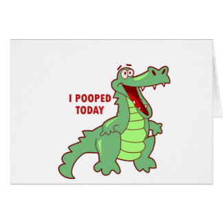 Funny Alligator Pooped Today Greeting Card