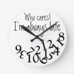 Funny Always Late Round Clocks