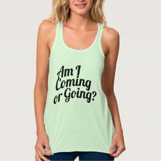Funny Am I Coming or Going? expression Tank Top