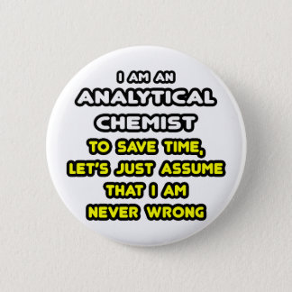 Funny Analytical Chemist T-Shirts Pinback Button