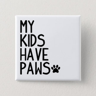 Funny and cute My kids have paws Pinback Button