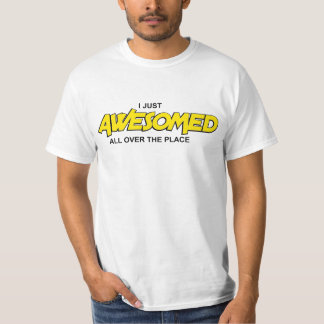 Funny and Humorous I Just Awesomed t-Shirts