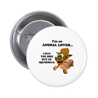 Funny Animal Lover  Button