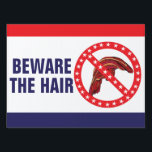 "Funny Anti-Trump &quot;Beware The Hair&quot; 2-sided 18 x 24 Lawn Sign<br><div class=""desc"">There&#39;s something all patriots must do this election year and that&#39;s at all cost, BEWARE THE HAIR!! LOL! Put this sign in your yard and give them to all your friends--the 2016 election is sneaking up on us and Democrats need to mobilize to be sure the country doesn&#39;t end up...</div>"