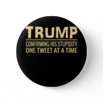 Funny Anti Trump Tweet   Confirming His Stupidity Button