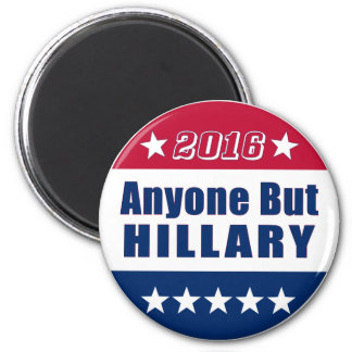 Funny | Anyone But HILLARY | Election 2016 Magnet