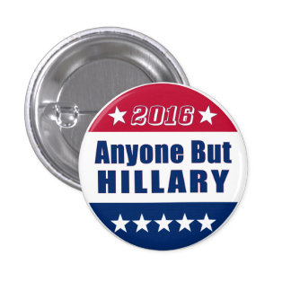 Funny | Anyone But Hillary | Election 2016 Pinback Button