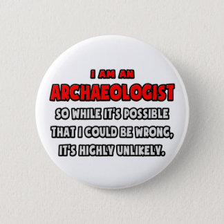 Funny Archaeologist .. Highly Unlikely Button