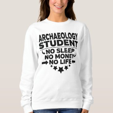 Beach Themed Funny Archaeology College Student No Life Or Money Sweatshirt