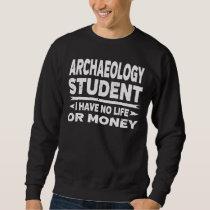 Funny Archaeology College Student No Life Or Money Sweatshirt
