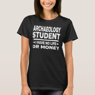 Beach Themed Funny Archaeology College Student No Life Or Money T-Shirt