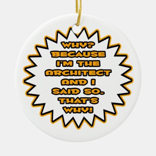 Funny Architect ... Because I Said So Ornament