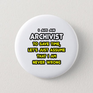 Funny Archivist T-Shirts and Gifts Pinback Button