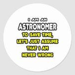 Funny Astronomer T-Shirts and Gifts Round Sticker