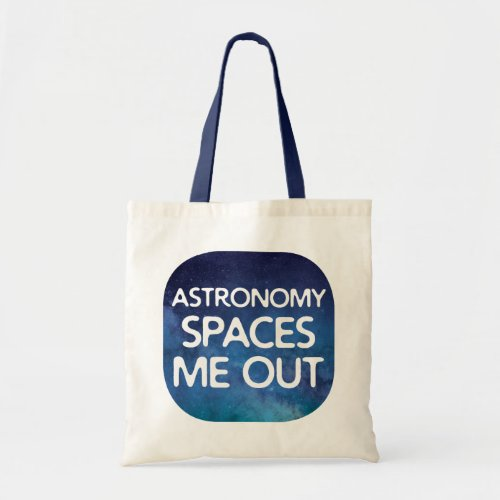 Funny Astronomy Spaces Me Out Tote Bag